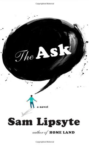 Sam Lipsyte: <em>The Ask</em>
