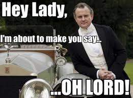 downton-abbey-memes paste-tv-downton-abbey-memes-hey-lady
