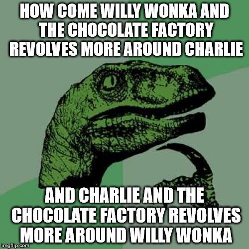 Feeling Meme-ish: Willy Wonka & the Chocolate Factory - Paste Willy Wonka Memes Images